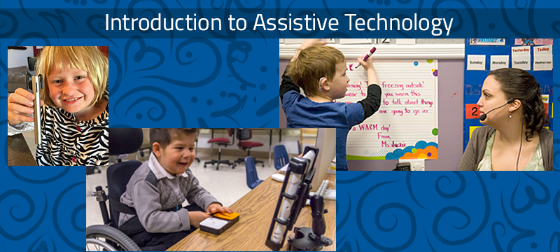 Course 03: Introduction to Assistive Technology