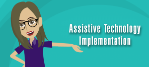 Assistive Technology Implementation
